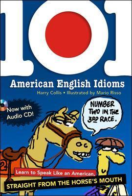 101 American English Idioms w/Audio CD by Harry Collis