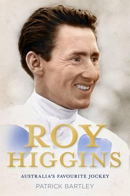 Roy Higgins: Australia's Favourite Jockey book