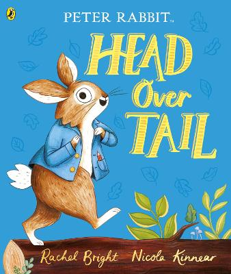 Peter Rabbit: Head Over Tail: inspired by Beatrix Potter's iconic character by Rachel Bright