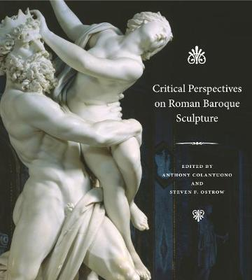 Critical Perspectives on Roman Baroque Sculpture by Anthony Colantuono