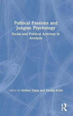 Political Passions and Jungian Psychology: Social and Political Activism in Analysis by Stefano Carta