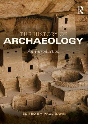 The History of Archaeology by Paul Bahn