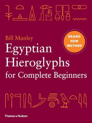 Egyptian Hieroglyphs for Complete Beginners by Bill Manley