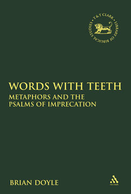 Words with Teeth: Metaphors and the Psalms of Imprecation by Claudia V. Camp