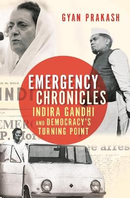 Emergency Chronicles: Indira Gandhi and Democracy's Turning Point by Gyan Prakash