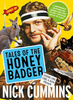 Tales of the Honey Badger by Nick Cummins