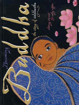 Becoming Buddha: The Story of Siddhartha by Whitney Stewart