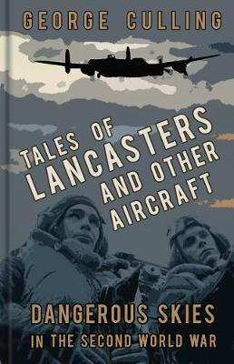 Tales of Lancasters and Other Aircraft by George Culling