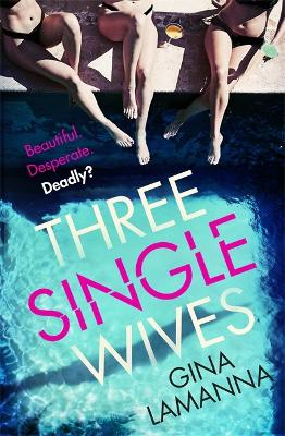 Three Single Wives: The devilishly twisty, breathlessly addictive must-read thriller by Gina LaManna