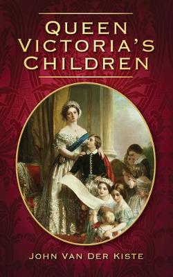 Queen Victoria's Children by John van der Kiste