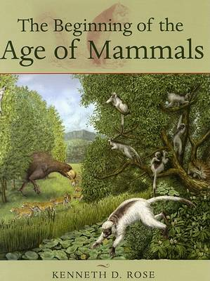 The Beginning of the Age of Mammals by Kenneth D. Rose