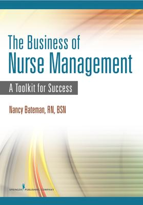 The Business of Nurse Management by Nancy Bateman