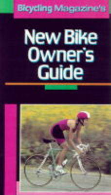 New Bike Owner's Guide by Bicycling Magazine