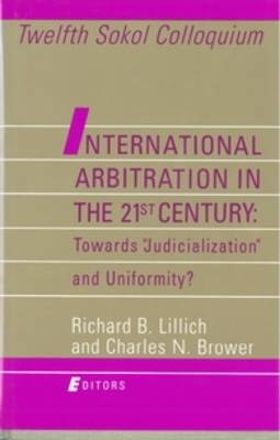 """International Arbitration in the 21st Century: Toward """"Judicialization"""" and Conformity? by Richard B. Lillich"""