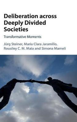 Deliberation across Deeply Divided Societies by Jurg Steiner