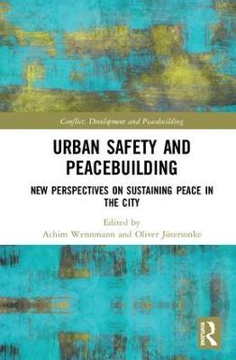 Urban Safety and Peacebuilding by Achim Wennmann