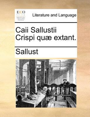 Caii Sallustii Crispi Qu] Extant. by Sallust
