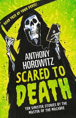 Scared to Death: Ten Sinister Stories by the Master of the Macabre by Anthony Horowitz