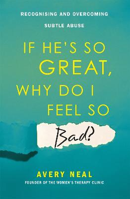 If He's So Great, Why Do I Feel So Bad?: Recognising and Overcoming Subtle Abuse book