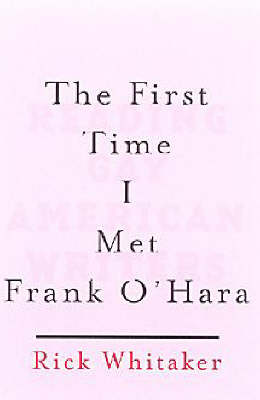 First Time I Met Frank O' Hara by Rick Whitaker