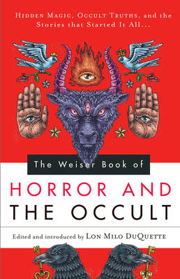 The Weiser Book of Horror and the Occult by Lon Milo DuQuette