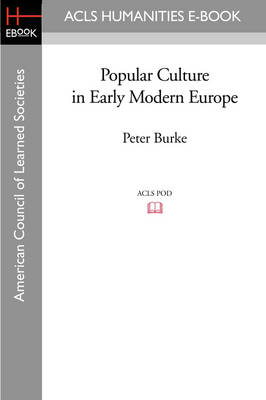 Popular Culture in Early Modern Europe by Peter Burke