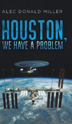 Houston, We Have a Problem by Alec Donald Miller