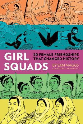 Girl Squads: 20 Female Friendships That Changed History by Sam Maggs