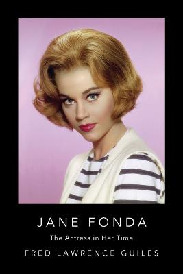 Jane Fonda: The Actress in Her Time by Fred Lawrence Guiles