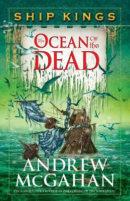 The Ocean of the Dead: Ship Kings 4 by Andrew McGahan