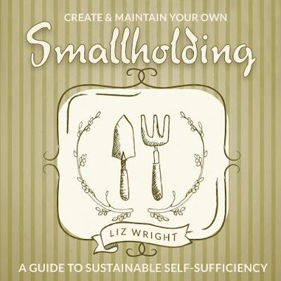 Create and Maintain Your Own Smallholding book