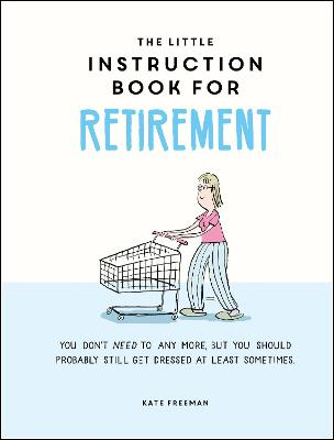 The Little Instruction Book for Retirement: Tongue-in-Cheek Advice for the Newly Retired by Kate Freeman