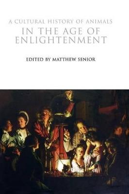 A Cultural History of Animals in the Age of Enlightenment by Matthew Senior