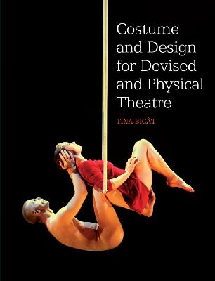 Costume and Design for Devised and Physical Theatre by Tina Bicat