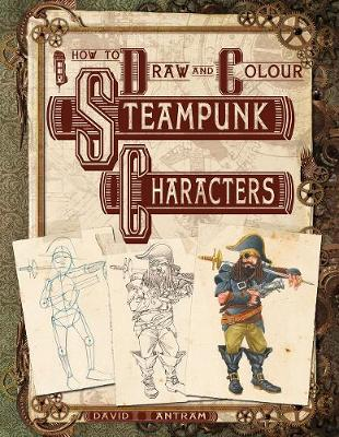 How To Draw And Colour Steampunk Characters by Mark Bergin