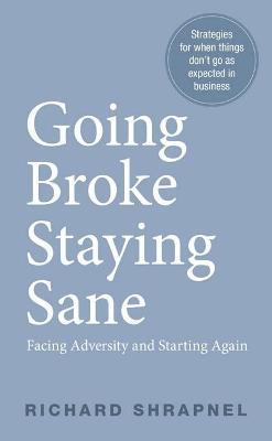 Going Broke Staying Sane: Facing Adversity & Starting Again book