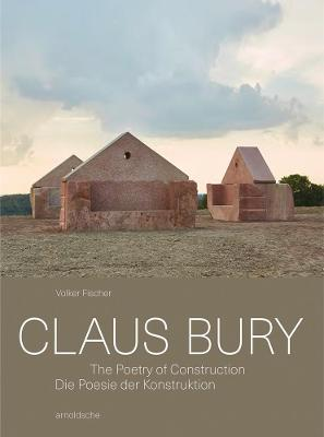 Claus Bury: The Poetry of Construction by Volker Fischer