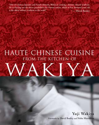 Haute Chinese Cuisine: From The Kitchen Of Wakiya book