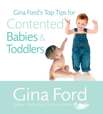 Gina Ford's Top Tips For Contented Babies & Toddlers by Gina Ford