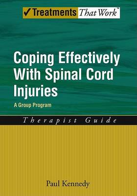 Coping Effectively with Spinal Cord Injuries a Group Program Therapist Guide by Paul Kennedy