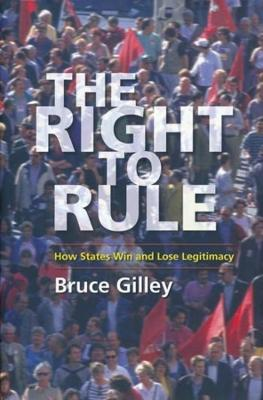 The Right to Rule: How States Win and Lose Legitimacy by Bruce Gilley