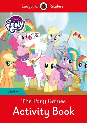 My Little Pony: The Pony Games Activity Book- Ladybird Readers Level 4 by