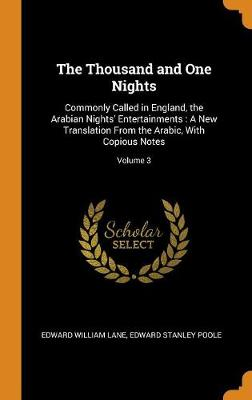 The Thousand and One Nights: Commonly Called in England, the Arabian Nights' Entertainments: A New Translation from the Arabic, with Copious Notes; Volume 3 by Edward William Lane
