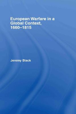 European Warfare in a Global Context, 1660-1815 by Professor Jeremy Black