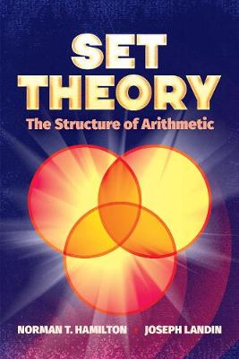 Set Theory: The Structure of Arithmetic by NormanT. Hamilton