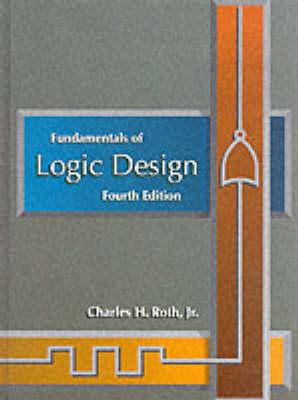 Fundamentals of Logic Design by Charles H. Roth Jr