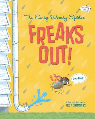 Eensy Weensy Spider Freaks Out! (Big-Time!) by Troy Cummings
