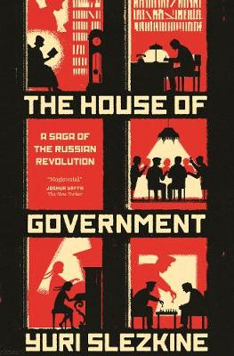 The House of Government: A Saga of the Russian Revolution by Yuri Slezkine