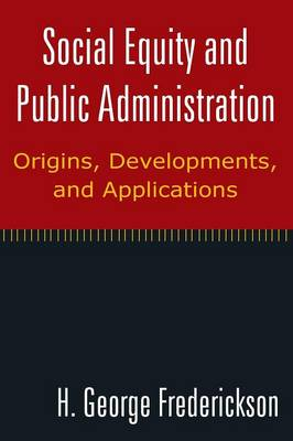 Social Equity and Public Administration by H George Frederickson