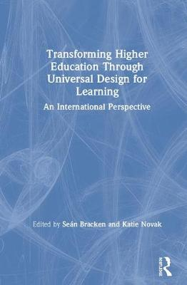 Transforming Higher Education Through Universal Design for Learning: An International Perspective by Sean Bracken
